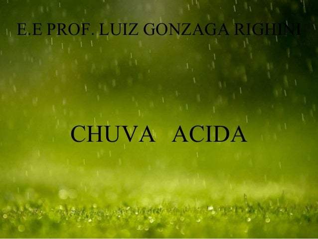 E.E PROF. LUIZ GONZAGA RIGHINI CHUVA ACIDA