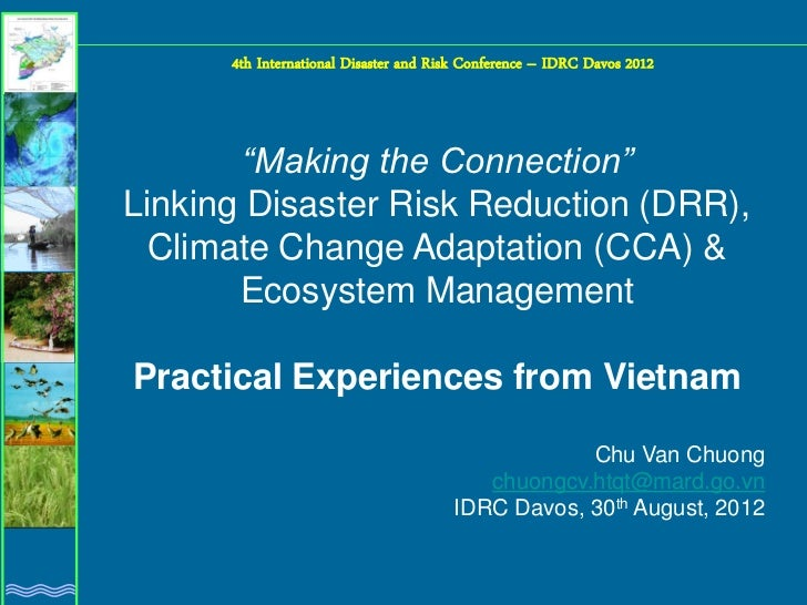 "4th International Disaster and Risk Conference – IDRC Davos 2012       ""Making the Connection""Linking Disaster Risk Reduct..."