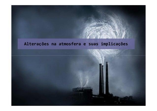 Alterações na atmosfera e suas implicações