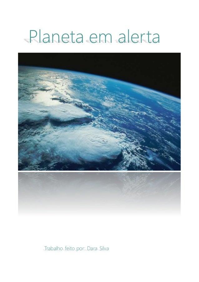 Planeta em alerta  Trabalho feito por: Dara Silva