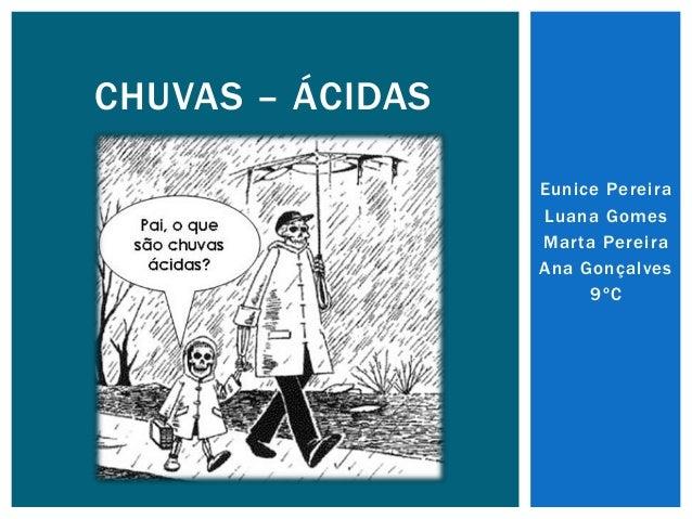 Eunice Pereira Luana Gomes Marta Pereira Ana Gonçalves 9ºC CHUVAS – ÁCIDAS