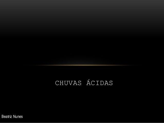 CHUVAS ÁCIDAS Beatriz Nunes