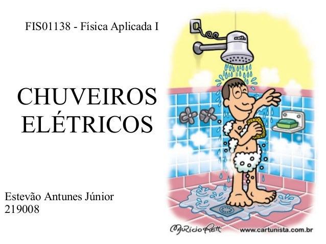 CHUVEIROS ELÉTRICOS Estevão Antunes Júnior 219008 FIS01138 - Física Aplicada I