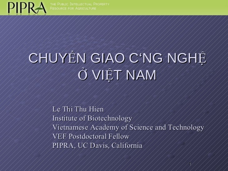 CHUYỂN GIAO CÔNG NGHỆ  Ở VIỆT NAM  Le Thi Thu Hien Institute of Biotechnology Vietnamese Academy of Science and Technology...