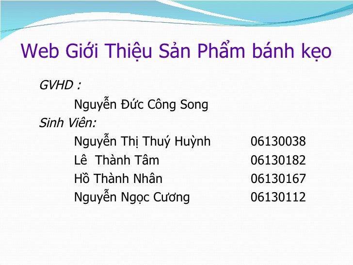 Web Giới Thiệu Sản Phẩm bánh kẹo <ul><li>GVHD : </li></ul><ul><li>Nguyễn Đức Công Song </li></ul><ul><li>Sinh Viên: </li><...