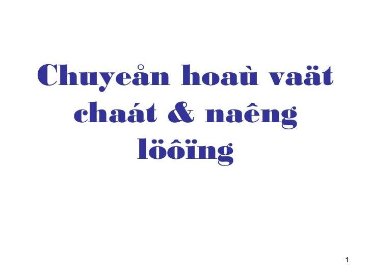 Chuyeån hoaù vaät  chaát & naêng      löôïng                    1
