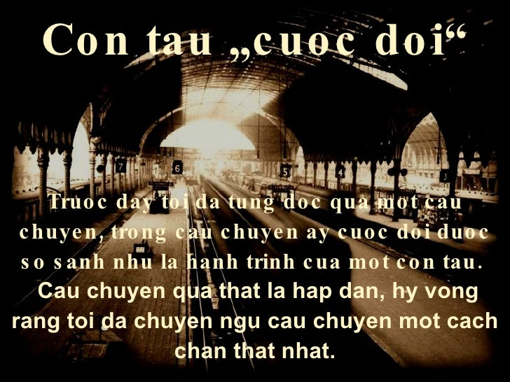 "Con tau  "" cuoc doi "" Truoc day toi da tung doc qua mot cau chuyen ,  trong cau chuyen ay   cuoc doi duoc so sanh nhu la h..."