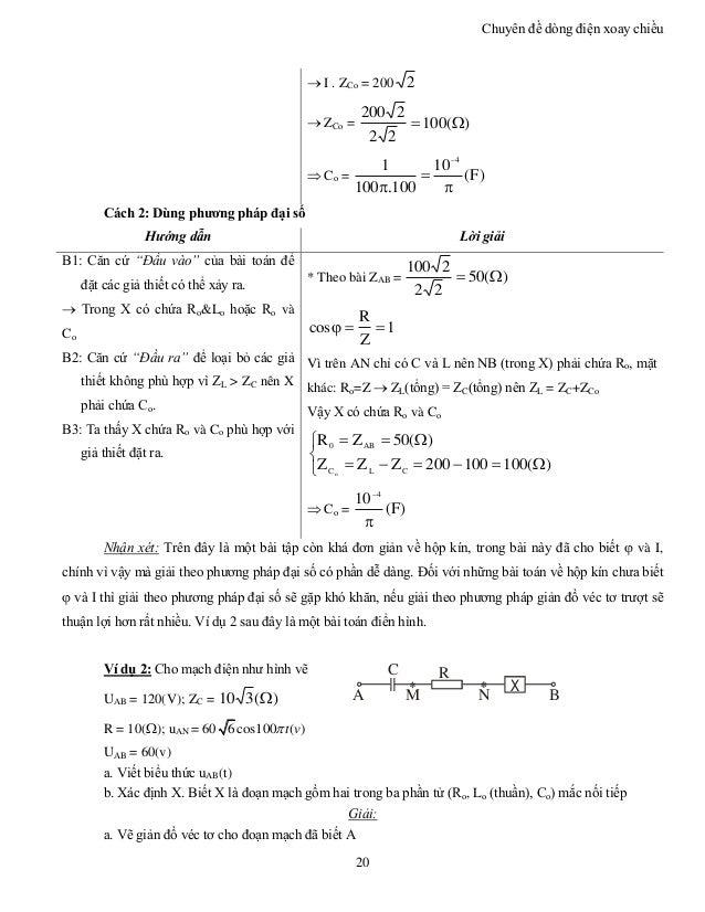 Chuyên đề dòng điện xoay chiều 20  I . ZCo = 200 2  ZCo = )(100 22 2200   Co = )F( 10 100.100 1 4     Cách 2: Dùn...
