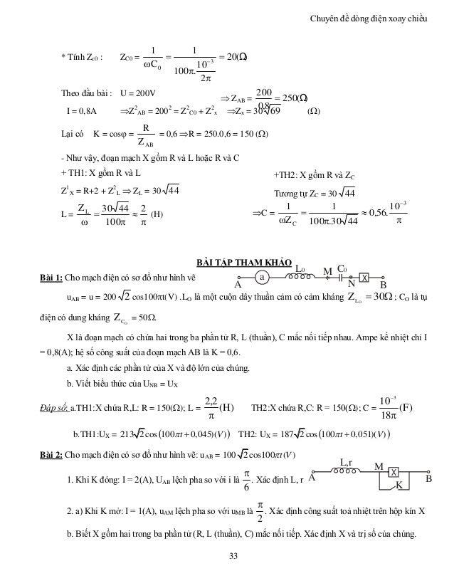 Chuyên đề dòng điện xoay chiều 33 +TH2: X gồm R và ZC Tương tự ZC = 30 44 C =      3 C 10 .56,0 4430.100 1 Z 1 * Tí...
