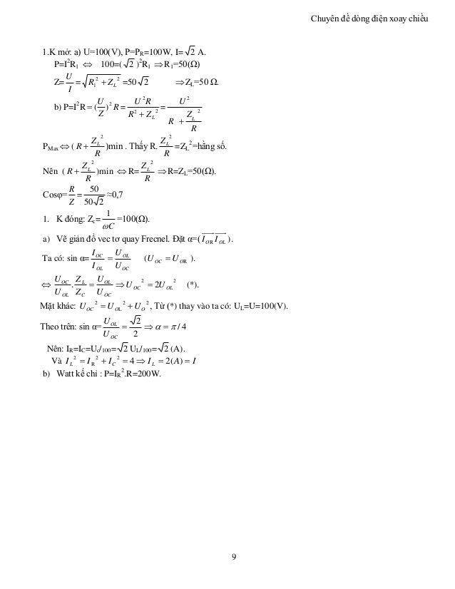 Chuyên đề dòng điện xoay chiều 9 1.K mở: a) U=100(V), P=PR=100W, I= 2 A. P=I2 R1  100=( 2 )2 R1 R1=50(Ω) Z= I U = 22 1 L...