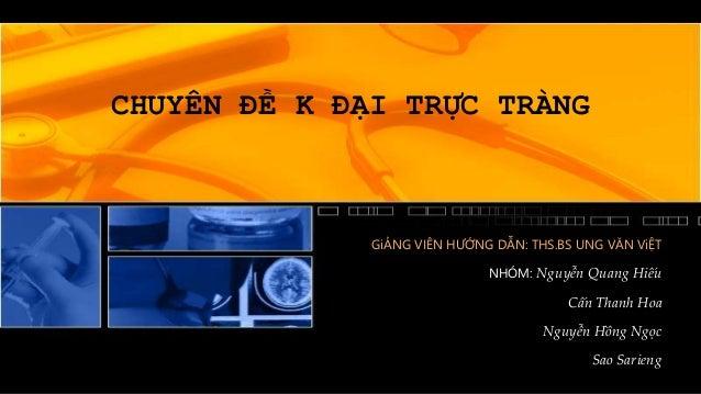 CHUYÊN ĐỀ K ĐẠI TRỰC TRÀNG GiẢNG VIÊN HƯỚNG DẪN: THS.BS UNG VĂN ViỆT NHÓM: Nguyễn Quang Hiếu Cấn Thanh Hoa Nguyễn Hồng Ngọ...