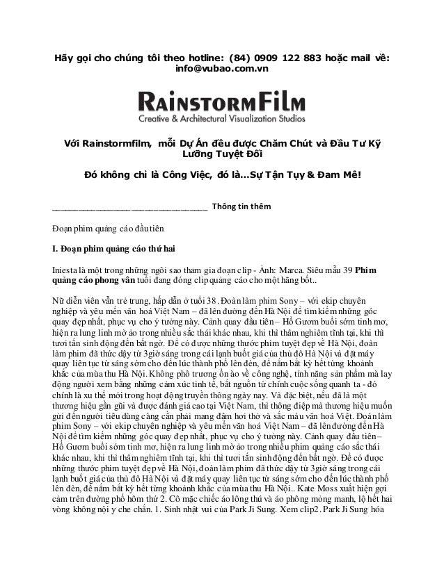 Hãy gọi cho chúng tôi theo hotline: (84) 0909 122 883 hoặc mail về: info@vubao.com.vn Với Rainstormfilm, mỗi Dự Án đều đượ...