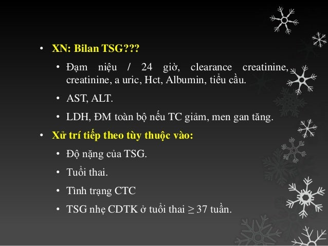 2. Thay đổi thận: • TPTNT hằng ngày. • Đánh giá protein niệu que nhúng nếu ≥1+ đo đạm niệu/24 giờ. • Đo lƣợng dịch xuất n...