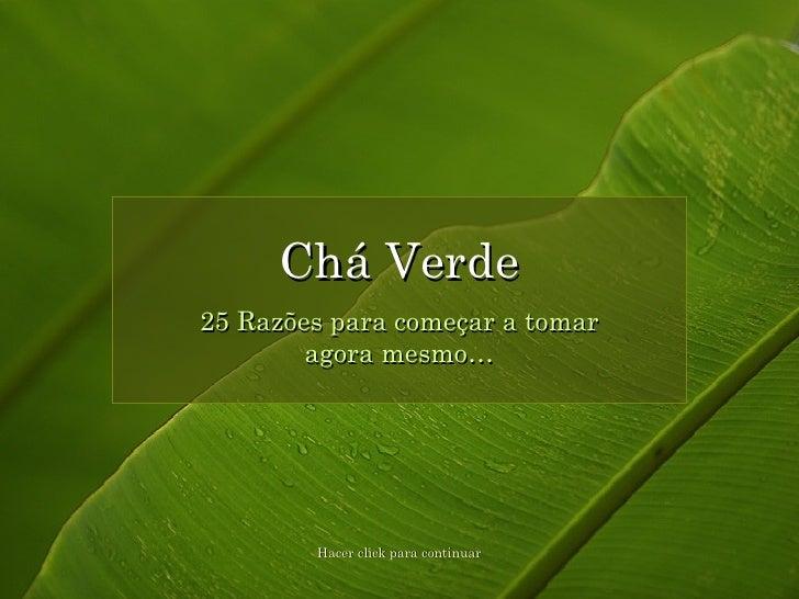 25 Razões para começar a tomar agora mesmo… Chá Verde Hacer click para continuar