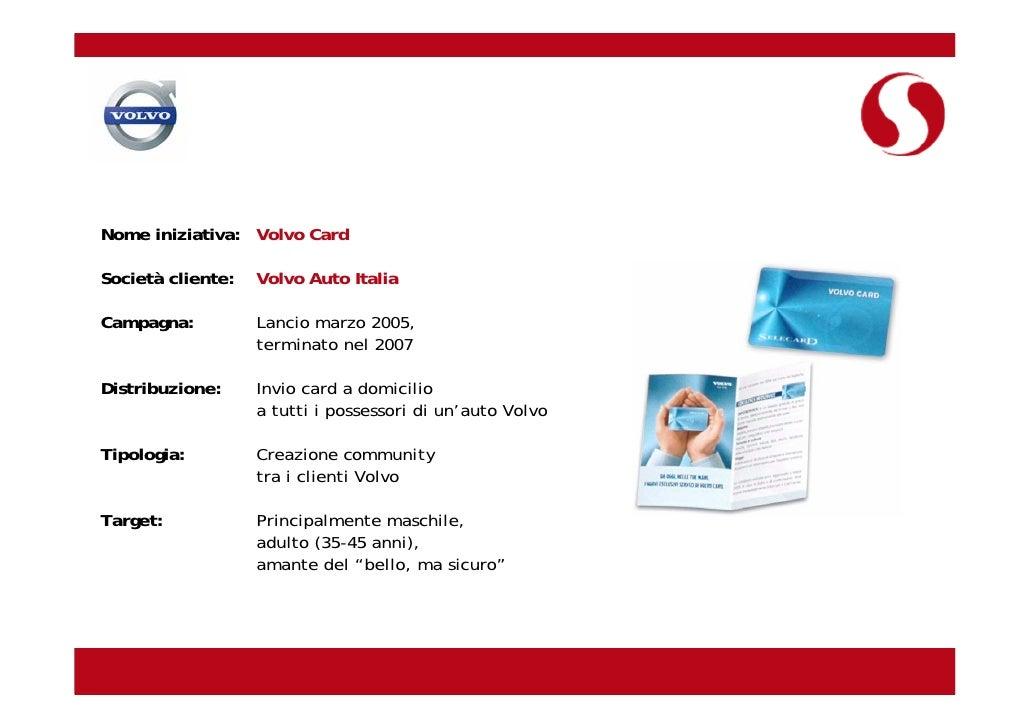 Nome iniziativa: Volvo Card  Società cliente:   Volvo Auto Italia  Campagna:          Lancio marzo 2005,                  ...