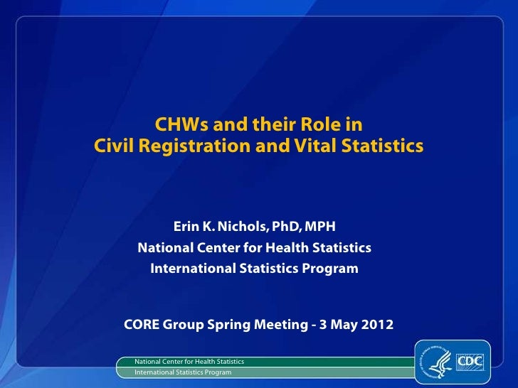 CHWs and their Role inCivil Registration and Vital Statistics          Erin K. Nichols, PhD, MPH     National Center for H...