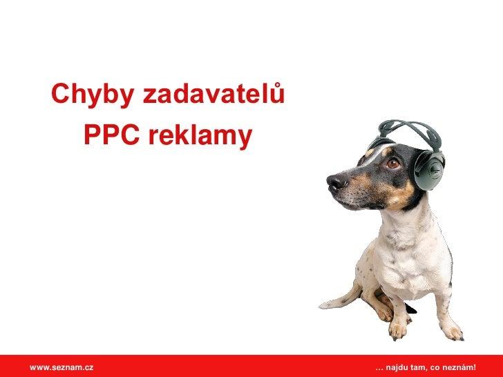Chyby zadavatelů       PPC reklamy     www.seznam.cz          … najdu tam, co neznám!