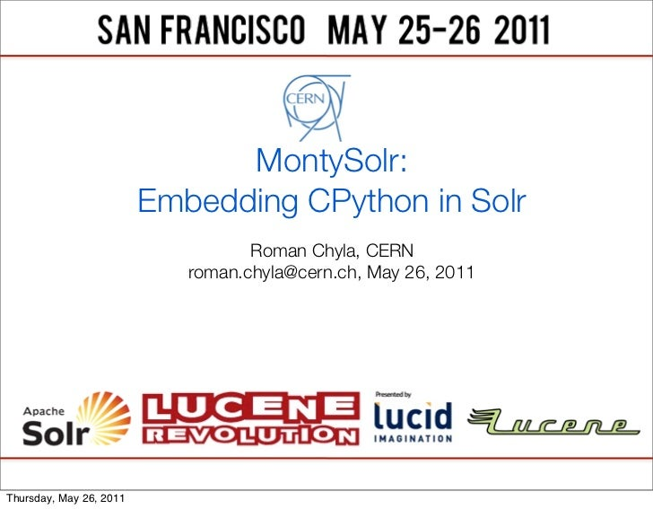 MontySolr:                         Embedding CPython in Solr                                   Roman Chyla, CERN          ...