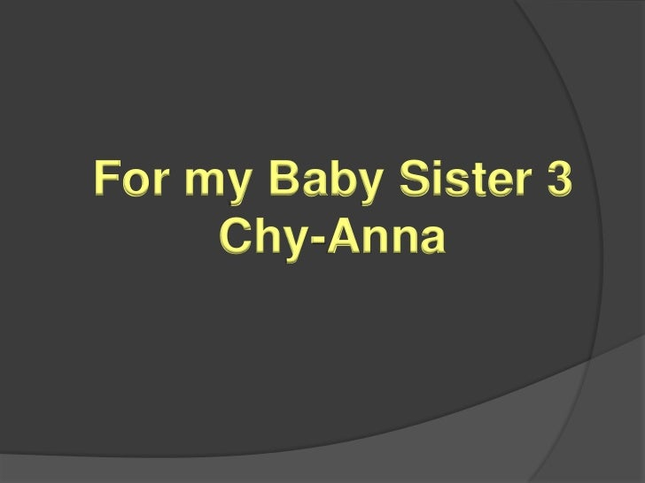 For my Baby Sister 3     Chy-Anna