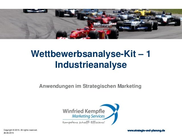 28.08.2015 Copyright © 2015. All rights reserved. www.strategie-und-planung.de Wettbewerbsanalyse-Kit – 1 Industrieanalyse...