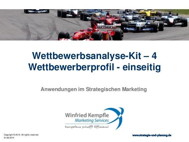31.08.2015 Copyright © 2015. All rights reserved. www.strategie-und-planung.de Wettbewerbsanalyse-Kit – 4 Wettbewerberprof...