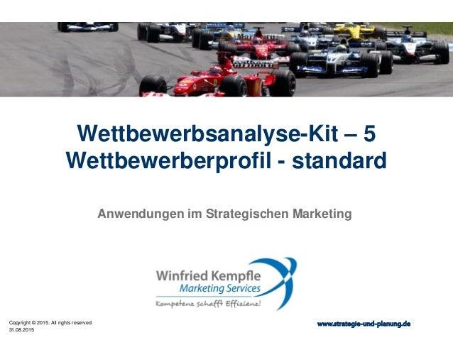31.08.2015 Copyright © 2015. All rights reserved. www.strategie-und-planung.de Wettbewerbsanalyse-Kit – 5 Wettbewerberprof...