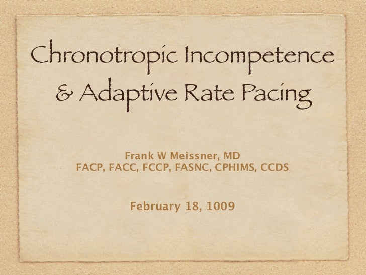 Chronotropic Incompetence  & Adaptive Rate Pacing           Frank W Meissner, MD   FACP, FACC, FCCP, FASNC, CPHIMS, CCDS  ...