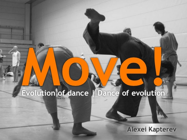 Move! Evolution of dance | Dance of evolution                                Alexei Kapterev