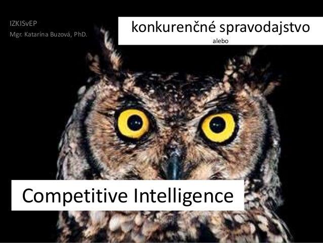 IZKISvEPMgr. Katarína Buzová, PhD.                             konkurenčné spravodajstvo                                  ...