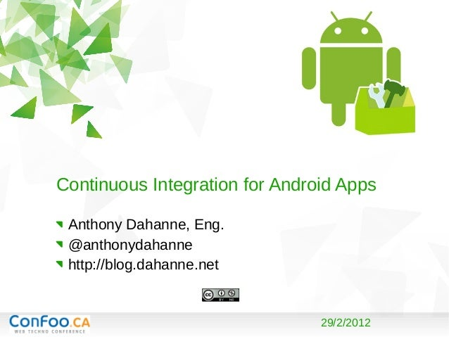 29/2/2012 Continuous Integration for Android Apps Anthony Dahanne, Eng. @anthonydahanne http://blog.dahanne.net