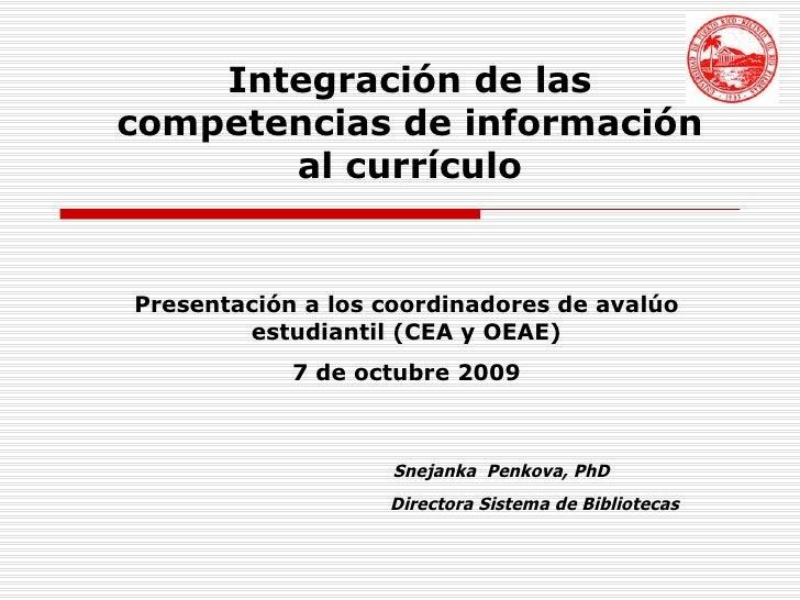 Snejanka  Penkova, PhD Directora Sistema de Bibliotecas Integración de las competencias de información al currículo Presen...