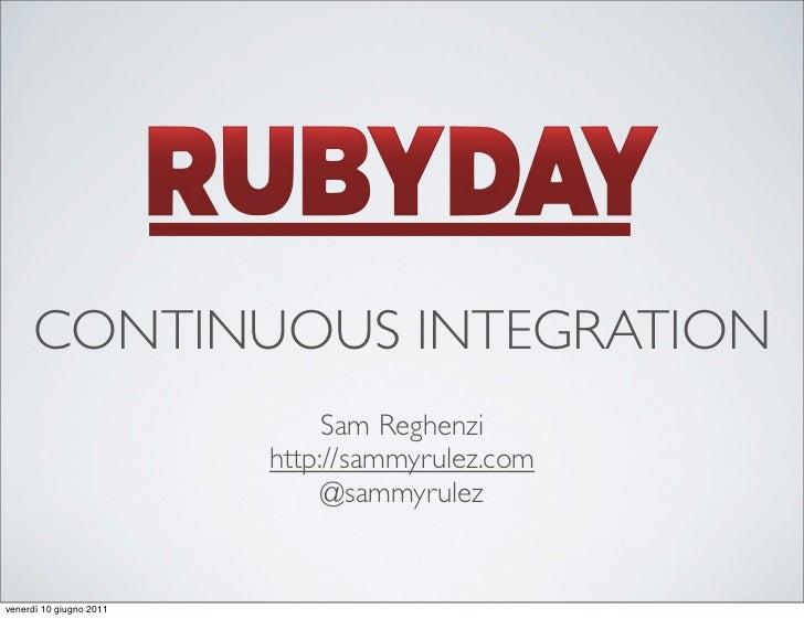 CONTINUOUS INTEGRATION                              Sam Reghenzi                         http://sammyrulez.com            ...