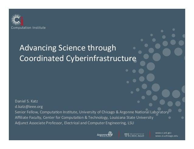 www.ci.anl.gov   www.ci.uchicago.edu   Advancing  Science  through   Coordinated  Cyberinfrastructure ...
