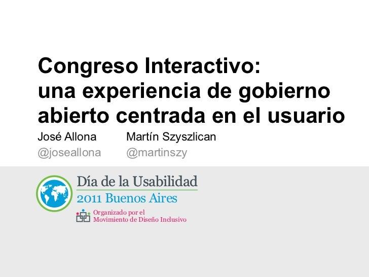 Congreso Interactivo:una experiencia de gobiernoabierto centrada en el usuarioJosé Allona         Martín Szyszlican@joseal...