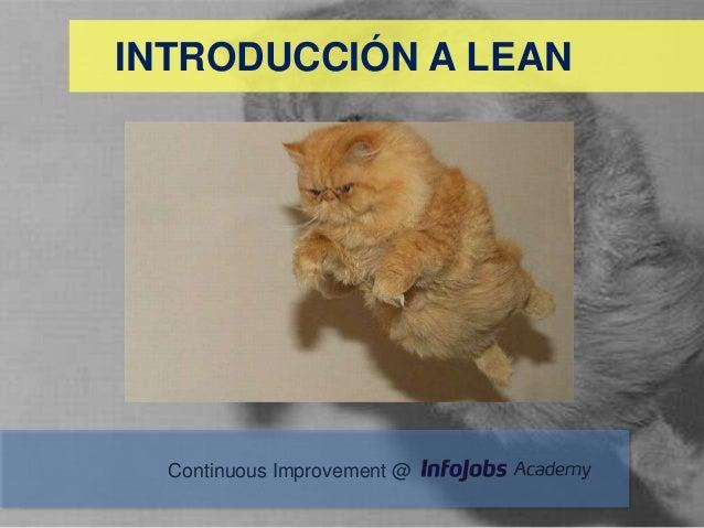 INTRODUCCIÓN A LEAN  Continuous Improvement @