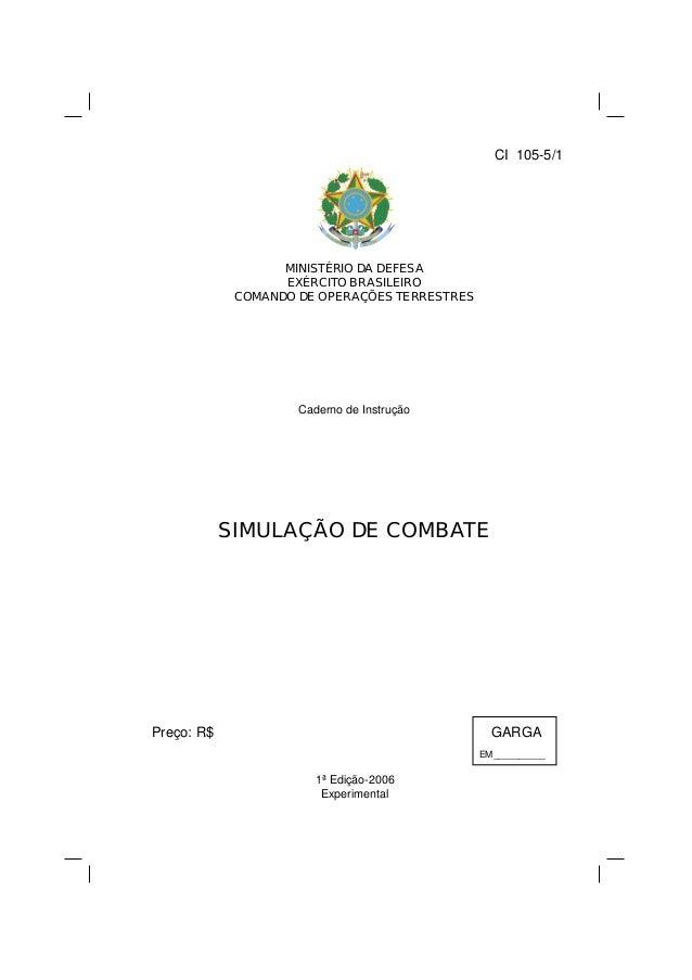 CI 105-5/1 MINISTÉRIO DA DEFESA EXÉRCITO BRASILEIRO COMANDO DE OPERAÇÕES TERRESTRES Caderno de Instrução SIMULAÇÃO DE COMB...
