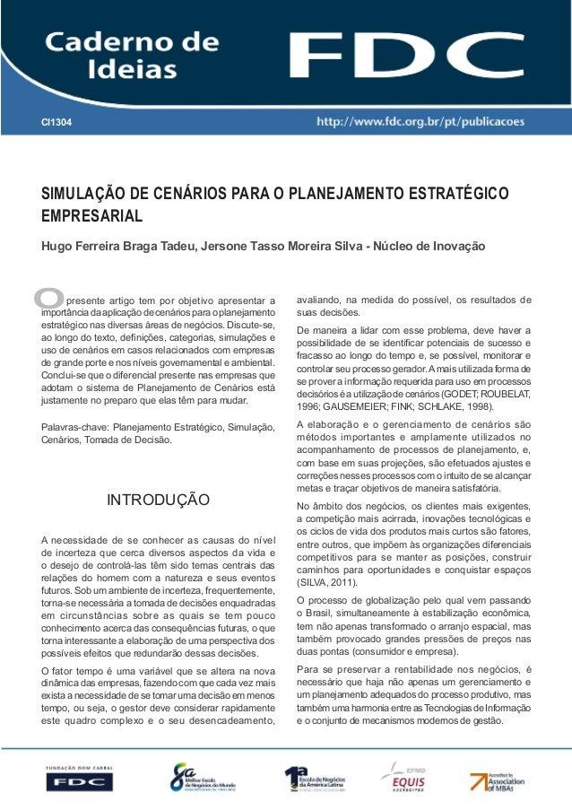 CI1304  Simulação de Cenários para o Planejamento Estratégico Empresarial Hugo Ferreira Braga Tadeu, Jersone Tasso Moreira...