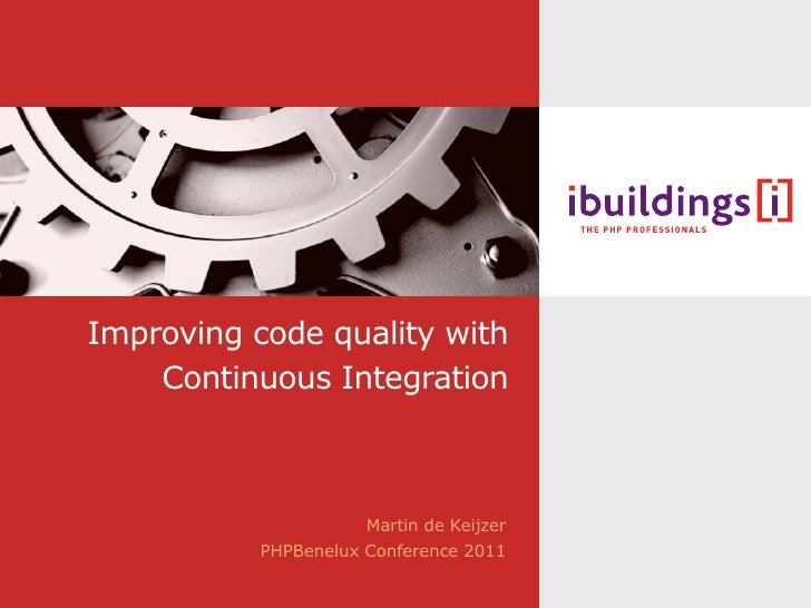 Improving code quality with    Continuous Integration                      Martin de Keijzer           PHPBenelux Conferen...