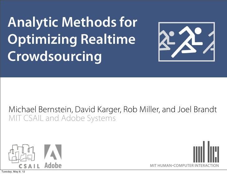 Analytic Methods for    Optimizing Realtime    Crowdsourcing     Michael Bernstein, David Karger, Rob Miller, and Joel Bra...