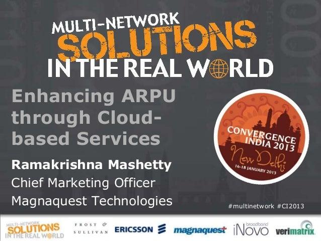 Enhancing ARPUthrough Cloud-based ServicesRamakrishna MashettyChief Marketing OfficerMagnaquest Technologies   #multinetwo...