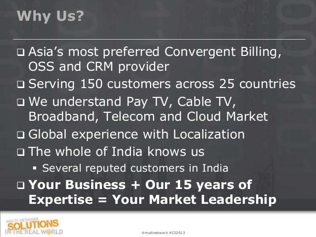 Why Us? Asia's most preferred Convergent Billing,  OSS and CRM provider Serving 150 customers across 25 countries We un...