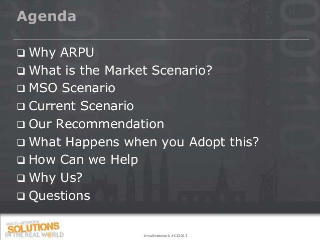 Agenda Why ARPU What is the Market Scenario? MSO Scenario Current Scenario Our Recommendation What Happens when you ...