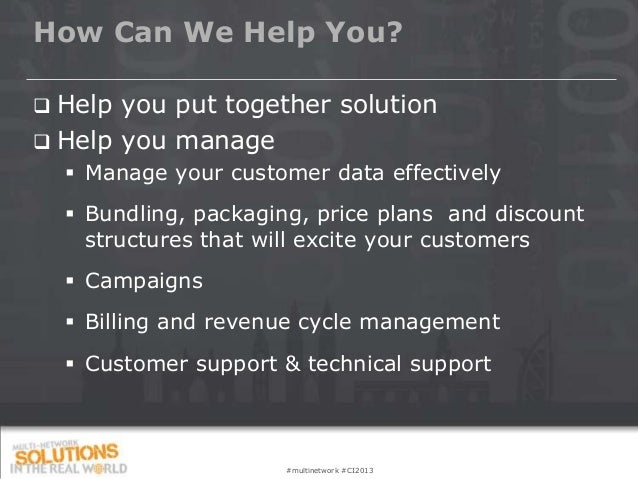 How Can We Help You? Help you put together solution Help you manage     Manage your customer data effectively     Bund...