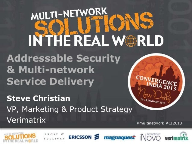 Addressable Security& Multi-networkService DeliverySteve ChristianVP, Marketing & Product StrategyVerimatrix              ...