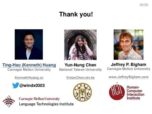 20/20 Thank you! @windx0303 Ting-Hao (Kenneth) Huang Carnegie Mellon University KennethHuang.cc Jeffrey P. Bigham Carnegie...