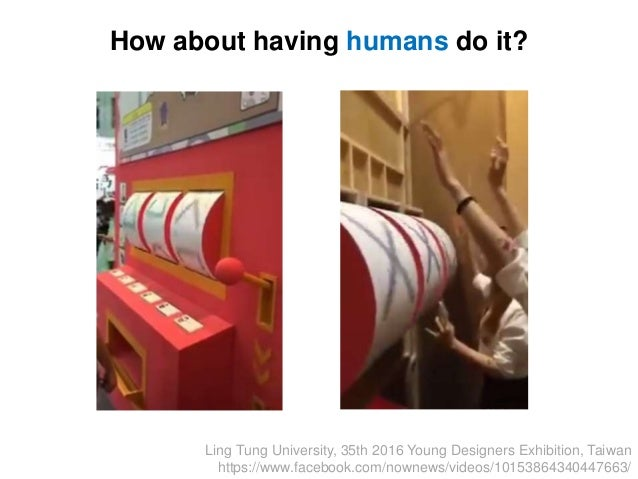 22/20 How about having humans do it? Ling Tung University, 35th 2016 Young Designers Exhibition, Taiwan https://www.facebo...