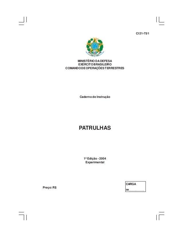 MINISTÉRIO DA DEFESAEXÉRCITO BRASILEIROCOMANDO DE OPERAÇÕES TERRESTRESCaderno de InstruçãoPATRULHAS1ª Edição - 2004Experim...