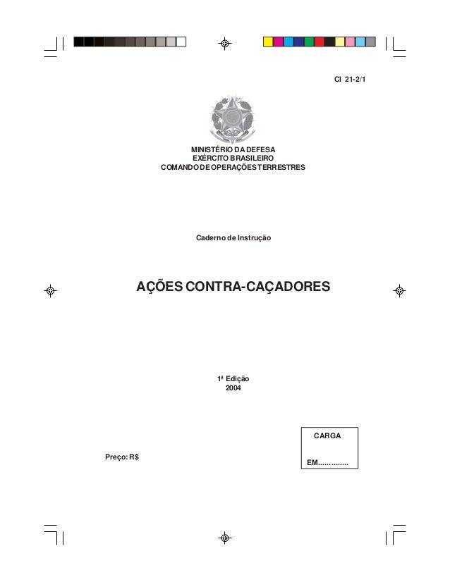MINISTÉRIO DA DEFESA EXÉRCITO BRASILEIRO COMANDO DE OPERAÇÕES TERRESTRES Caderno de Instrução AÇÕES CONTRA-CAÇADORES 1ª Ed...