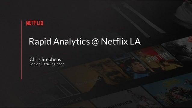 Rapid Analytics @ Netflix LA Chris Stephens Senior Data Engineer