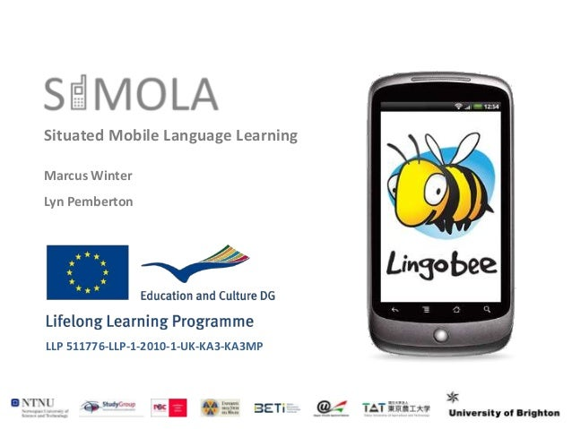 Situated Mobile Language LearningMarcus WinterLyn PembertonLLP 511776-LLP-1-2010-1-UK-KA3-KA3MP